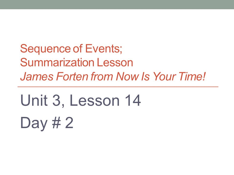 Sequence of Events; Summarization Lesson James Forten from Now Is Your Time! Unit 3, Lesson 14 Day # 2 Created by: M. Christoff, Enrichment Specialist