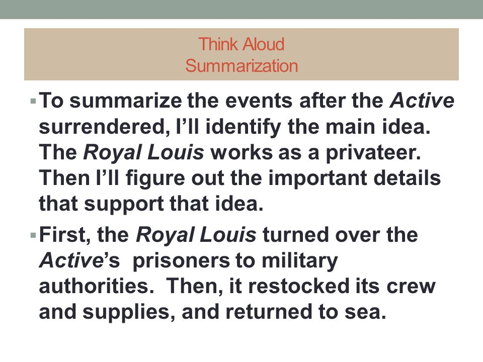 Think Aloud Summarization  To summarize the events after the Active surrendered, I'll identify the main idea. The Royal Louis works as a privateer. T