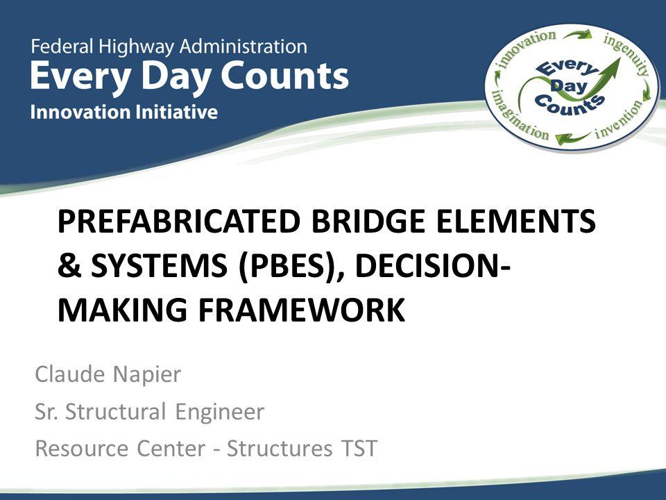 PREFABRICATED BRIDGE ELEMENTS & SYSTEMS (PBES), DECISION- MAKING FRAMEWORK Claude Napier Sr.