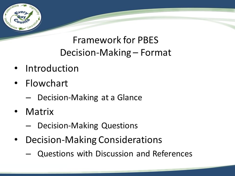 Framework for PBES Decision-Making – Format Introduction Flowchart – Decision-Making at a Glance Matrix – Decision-Making Questions Decision-Making Considerations – Questions with Discussion and References