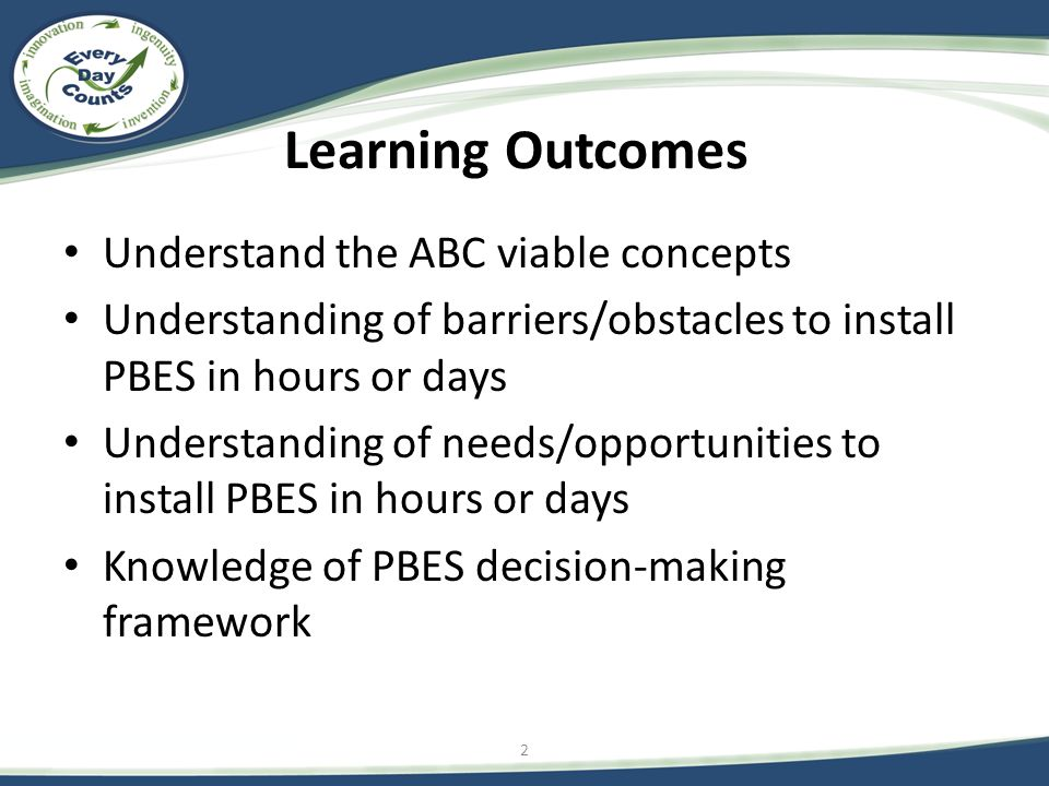 Learning Outcomes Understand the ABC viable concepts Understanding of barriers/obstacles to install PBES in hours or days Understanding of needs/opportunities to install PBES in hours or days Knowledge of PBES decision-making framework 2