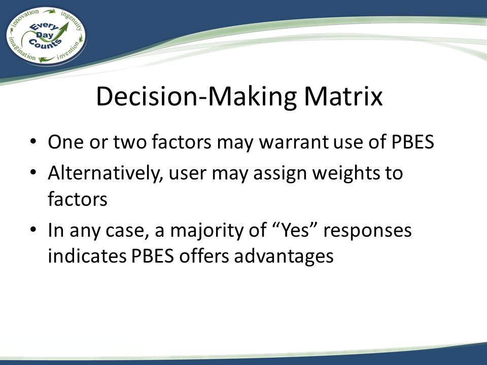 Decision-Making Matrix One or two factors may warrant use of PBES Alternatively, user may assign weights to factors In any case, a majority of Yes responses indicates PBES offers advantages