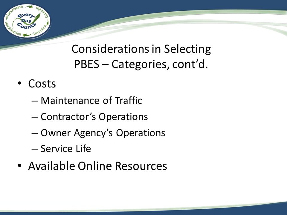 Considerations in Selecting PBES – Categories, cont'd. Costs – Maintenance of Traffic – Contractor's Operations – Owner Agency's Operations – Service