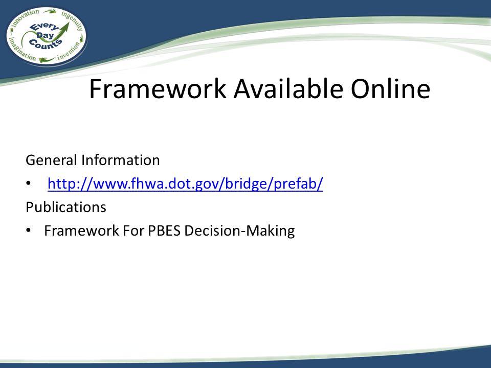 Framework Available Online General Information http://www.fhwa.dot.gov/bridge/prefab/ Publications Framework For PBES Decision-Making