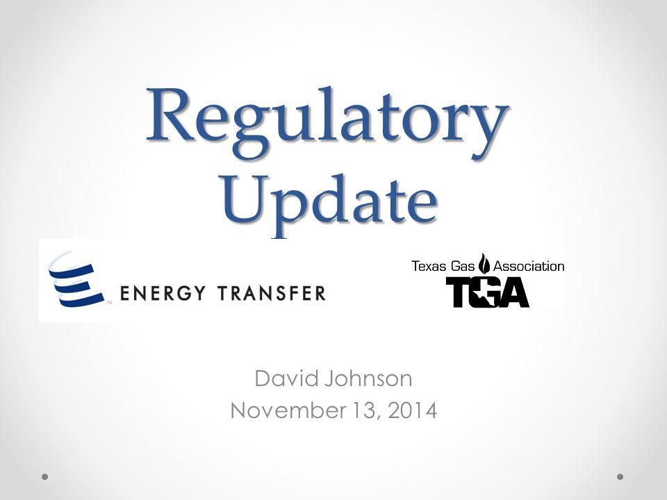 Regulatory Update David Johnson November 13, 2014