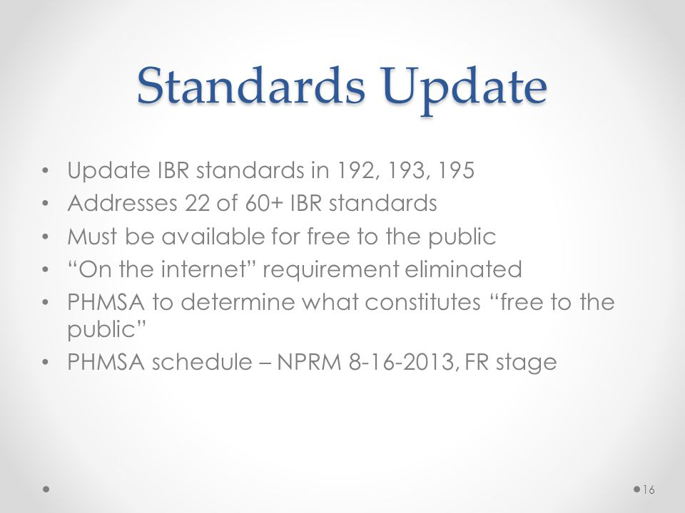 """Standards Update Update IBR standards in 192, 193, 195 Addresses 22 of 60+ IBR standards Must be available for free to the public """"On the internet"""" re"""