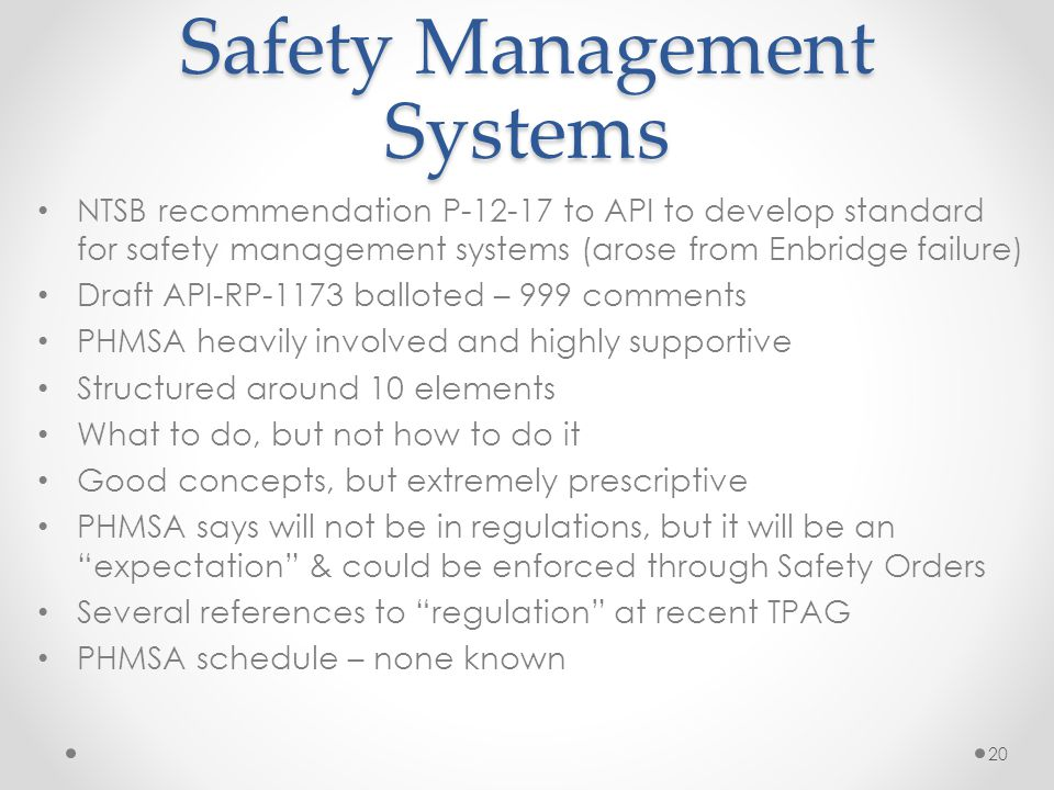 Safety Management Systems NTSB recommendation P-12-17 to API to develop standard for safety management systems (arose from Enbridge failure) Draft API