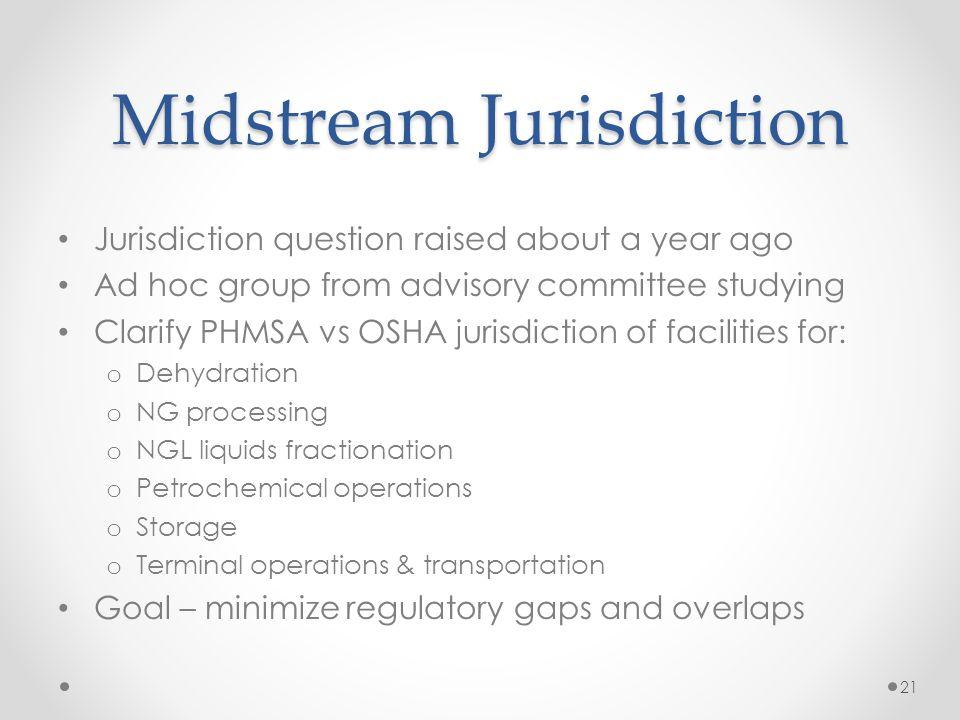 Midstream Jurisdiction Jurisdiction question raised about a year ago Ad hoc group from advisory committee studying Clarify PHMSA vs OSHA jurisdiction