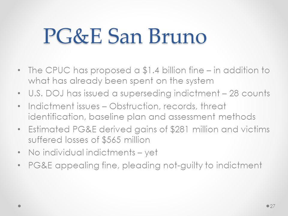 PG&E San Bruno The CPUC has proposed a $1.4 billion fine – in addition to what has already been spent on the system U.S. DOJ has issued a superseding