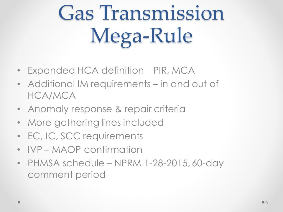 Gas Transmission Mega-Rule Expanded HCA definition – PIR, MCA Additional IM requirements – in and out of HCA/MCA Anomaly response & repair criteria Mo