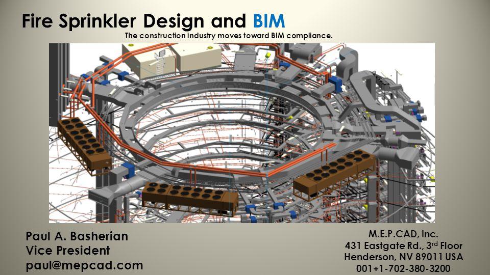 Fire Sprinkler Design and BIM The construction industry moves toward BIM compliance. M.E.P.CAD, Inc. 431 Eastgate Rd., 3 rd Floor Henderson, NV 89011