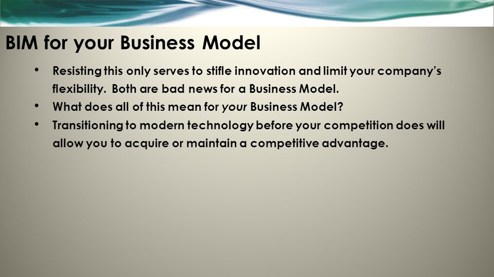 BIM for your Business Model Resisting this only serves to stifle innovation and limit your company's flexibility. Both are bad news for a Business Mod