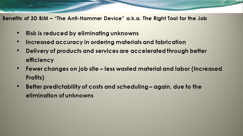 """Benefits of 3D BIM – """"The Anti-Hammer Device"""" a.k.a. The Right Tool for the Job Risk is reduced by eliminating unknowns Increased accuracy in ordering"""