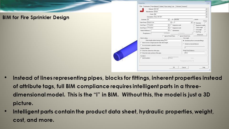 BIM for Fire Sprinkler Design Instead of lines representing pipes, blocks for fittings, inherent properties instead of attribute tags, full BIM compli
