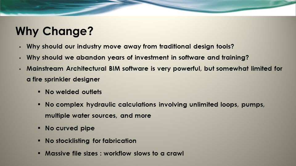 Why Change. Why should our industry move away from traditional design tools.
