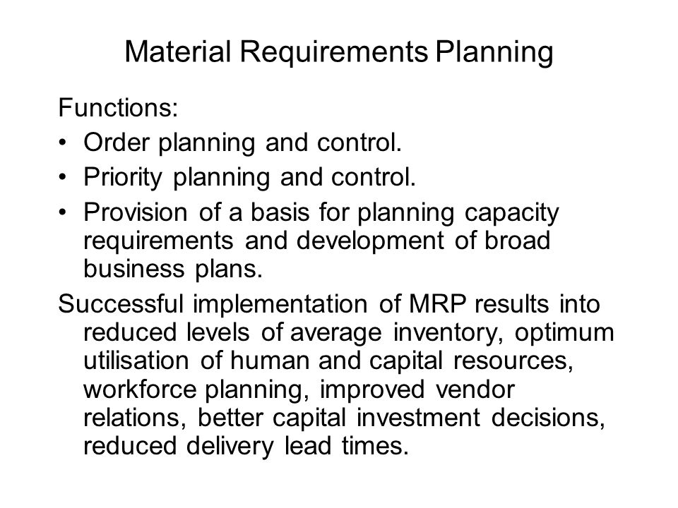 Material Requirements Planning (MRP) Material Requirements Planning (MRP) is a system for planning the future requirements of dependent demand items.