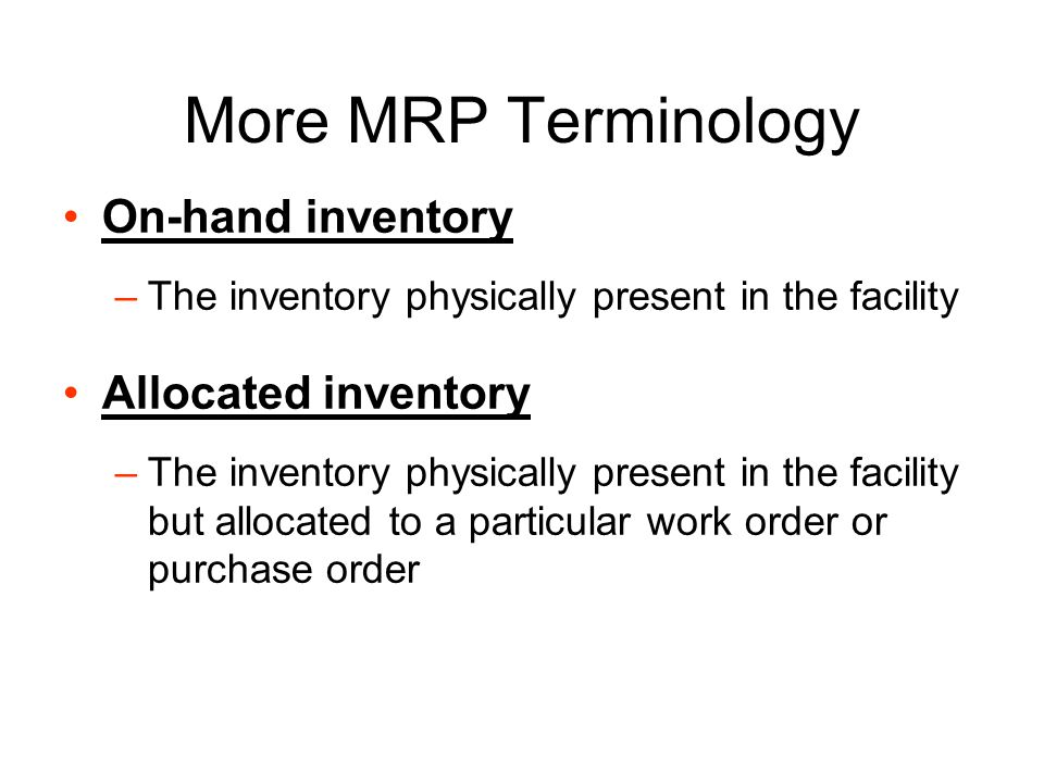 More MRP Terminology Gross Requirements –These requirements are typically forecast for independent demand items –Today's trend is to replace forecasts with blanket orders in order to reduce variability and shorten lead-time –The customer is offered a price discount for placing blanket orders
