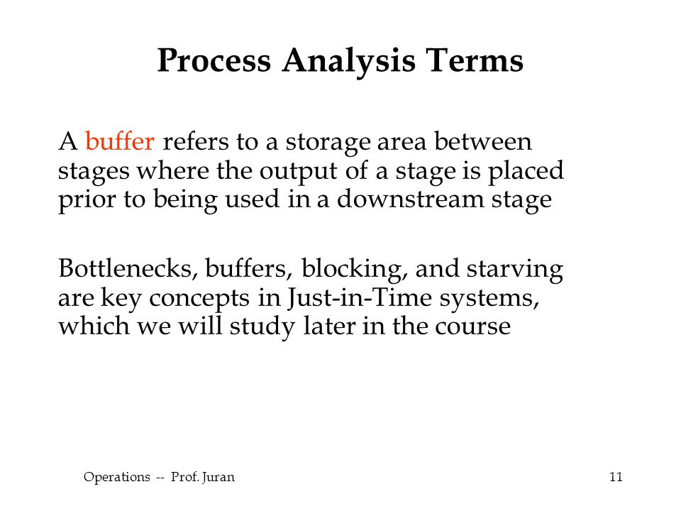© The McGraw-Hill Companies, Inc., 2004 Operations -- Prof. Juran11 A buffer refers to a storage area between stages where the output of a stage is pl