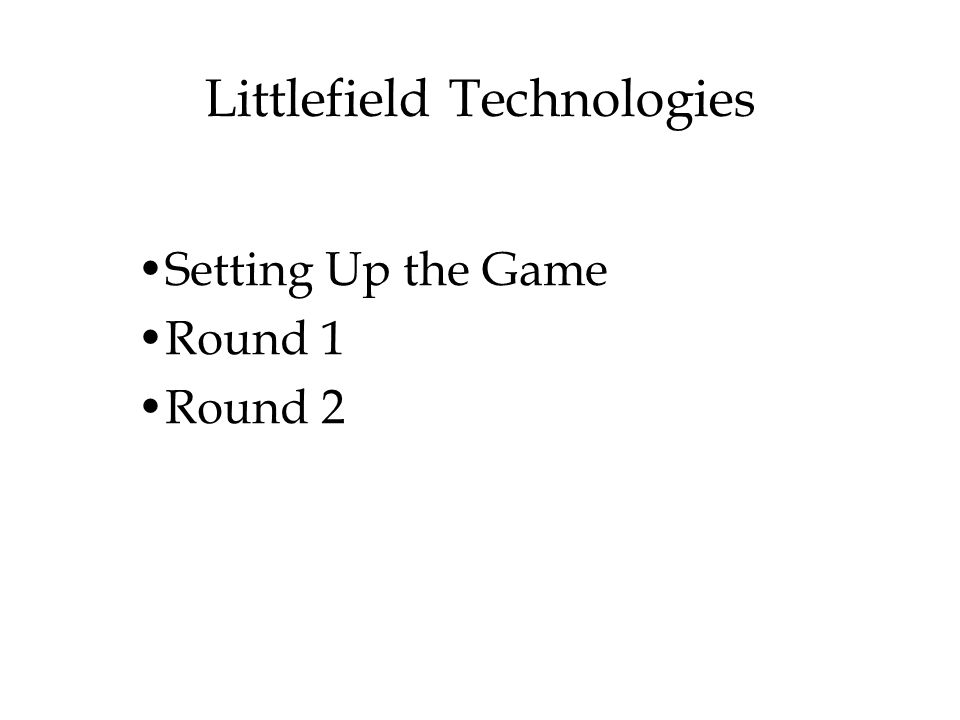 © The McGraw-Hill Companies, Inc., 2004 Littlefield Technologies Setting Up the Game Round 1 Round 2