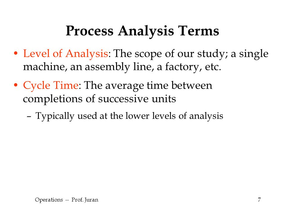 © The McGraw-Hill Companies, Inc., 2004 Operations -- Prof. Juran7 Process Analysis Terms Level of Analysis: The scope of our study; a single machine,