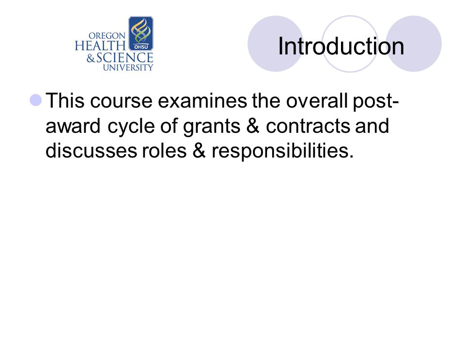 Introduction This course examines the overall post- award cycle of grants & contracts and discusses roles & responsibilities.