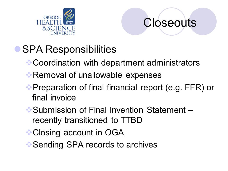 Closeouts SPA Responsibilities  Coordination with department administrators  Removal of unallowable expenses  Preparation of final financial report (e.g.