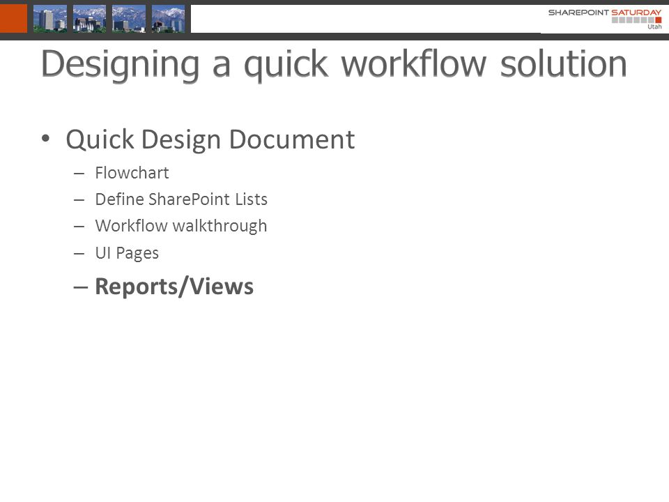 Quick Design Document – Flowchart – Define SharePoint Lists – Workflow walkthrough – UI Pages – Reports/Views