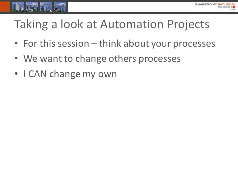 For this session – think about your processes We want to change others processes I CAN change my own