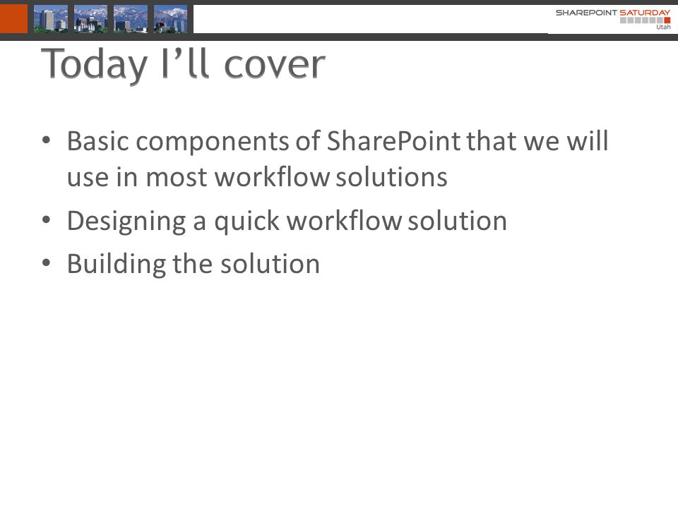 Basic components of SharePoint that we will use in most workflow solutions Designing a quick workflow solution Building the solution