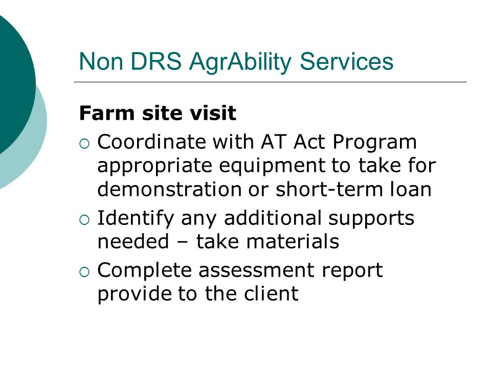 Non DRS AgrAbility Services Farm site visit  Coordinate with AT Act Program appropriate equipment to take for demonstration or short-term loan  Iden
