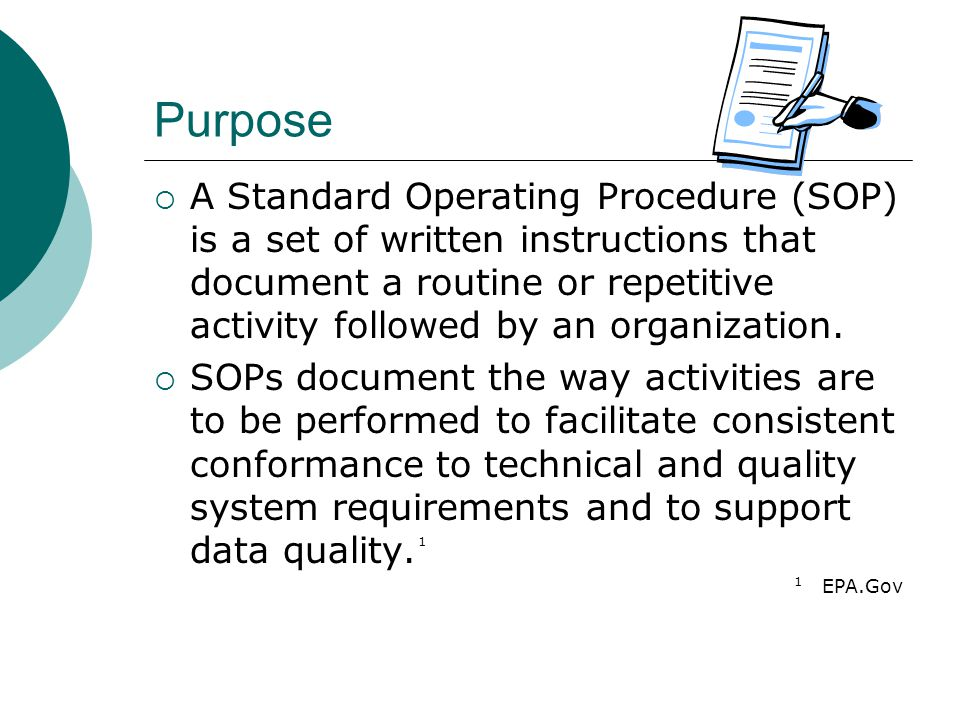 Purpose  A Standard Operating Procedure (SOP) is a set of written instructions that document a routine or repetitive activity followed by an organiza