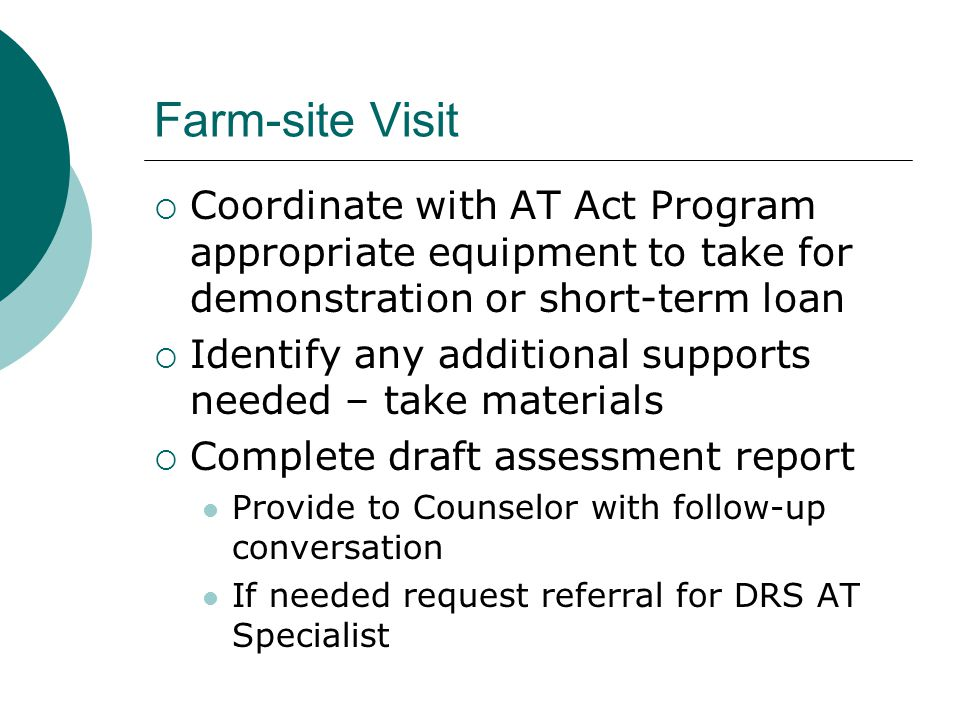 Farm-site Visit  Coordinate with AT Act Program appropriate equipment to take for demonstration or short-term loan  Identify any additional supports