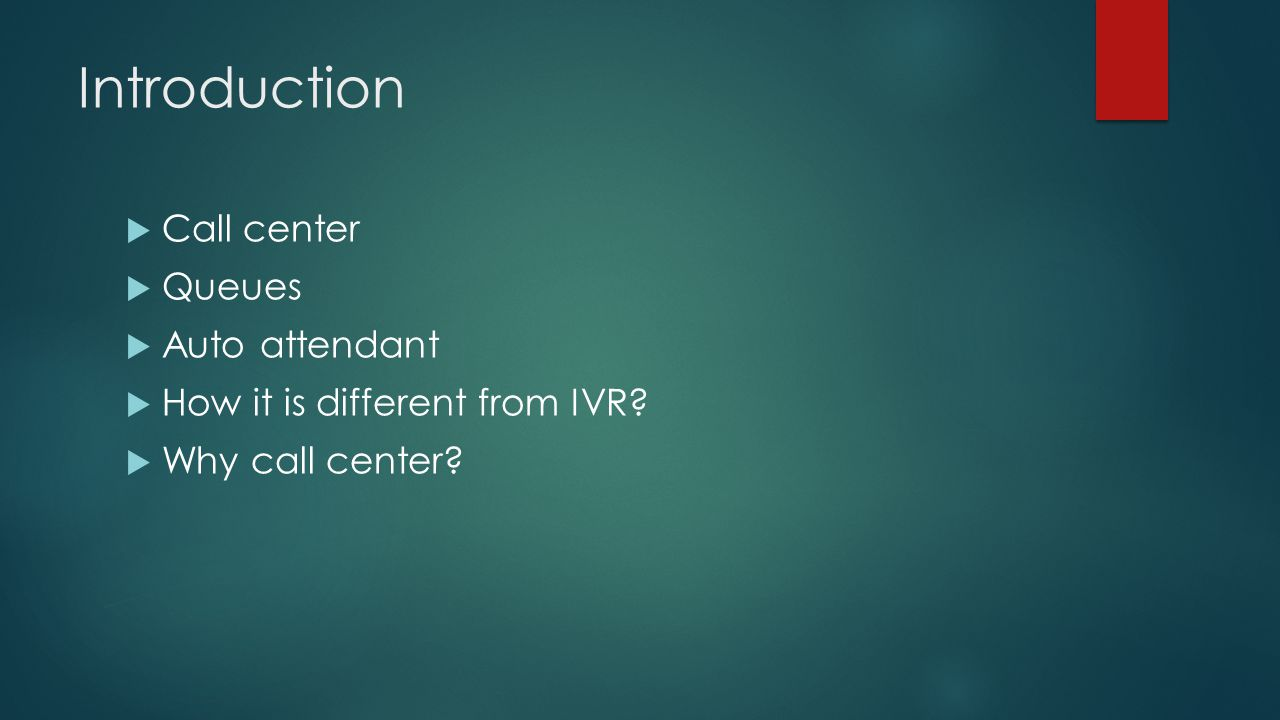 Introduction  Call center  Queues  Auto attendant  How it is different from IVR.