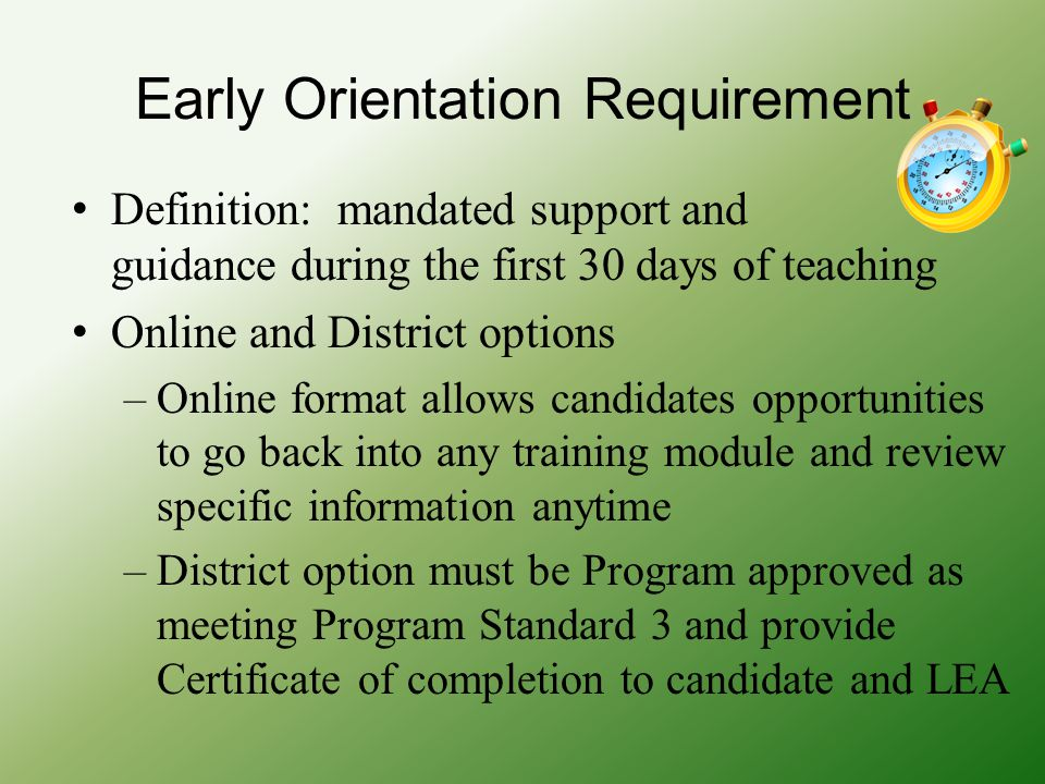 Early Orientation Requirement Definition: mandated support and guidance during the first 30 days of teaching Online and District options –Online forma