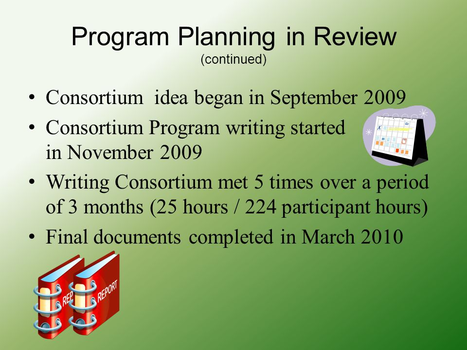 Program Planning in Review (continued) Consortium idea began in September 2009 Consortium Program writing started in November 2009 Writing Consortium