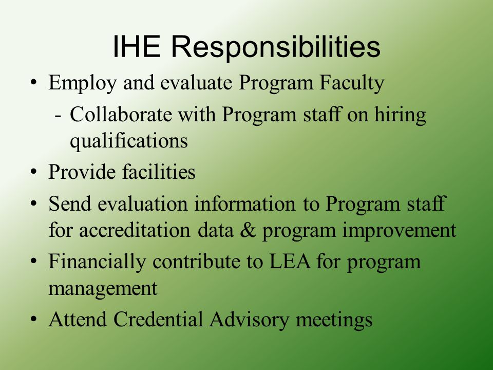 IHE Responsibilities Employ and evaluate Program Faculty -Collaborate with Program staff on hiring qualifications Provide facilities Send evaluation i