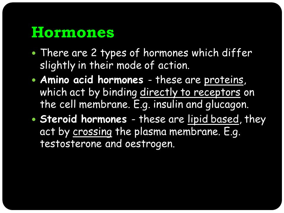 Hormones There are 2 types of hormones which differ slightly in their mode of action.