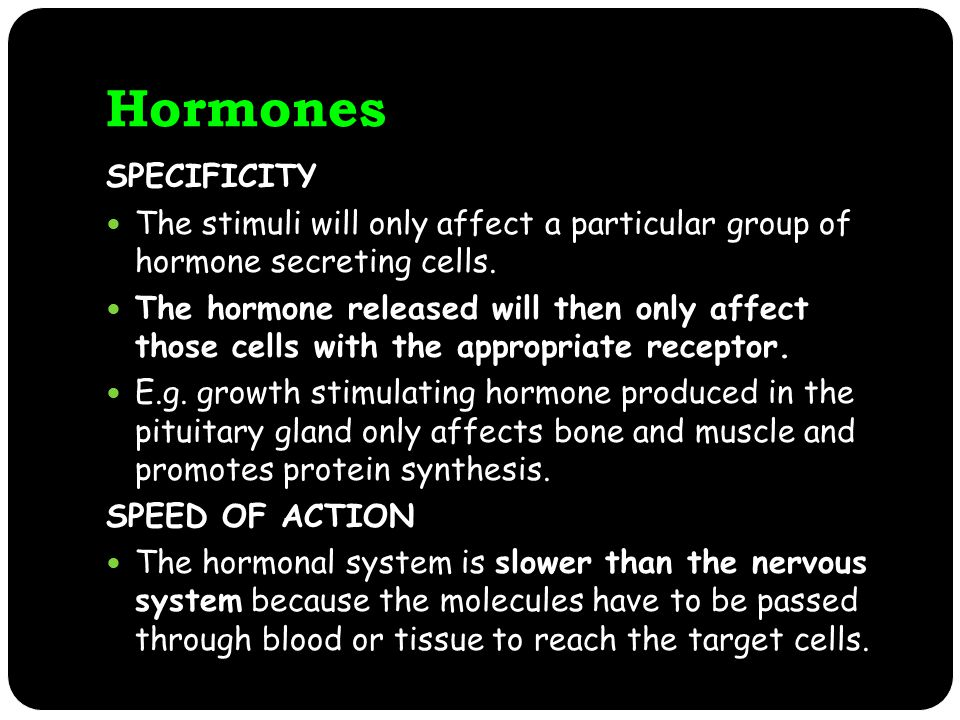 Hormones SPECIFICITY The stimuli will only affect a particular group of hormone secreting cells.