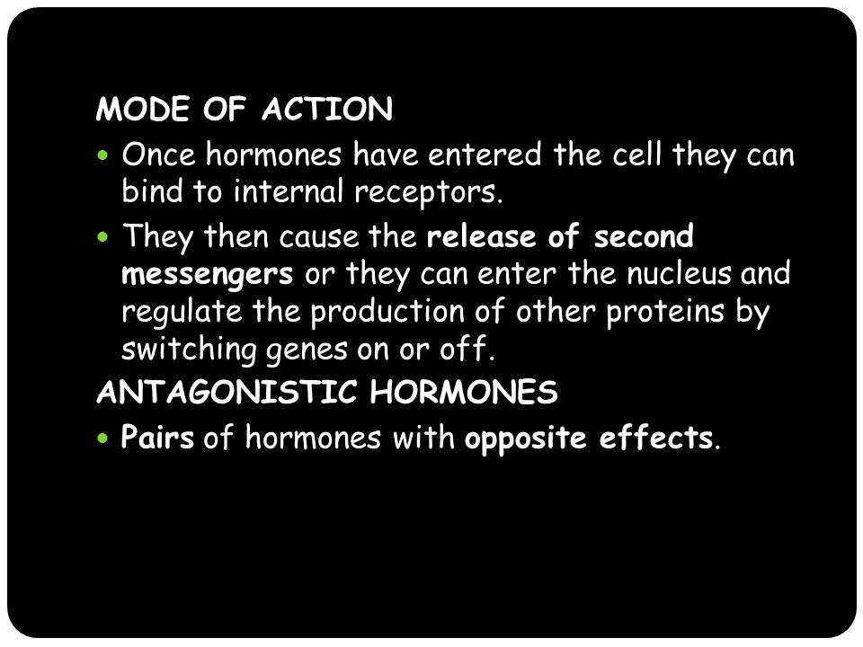 MODE OF ACTION Once hormones have entered the cell they can bind to internal receptors.