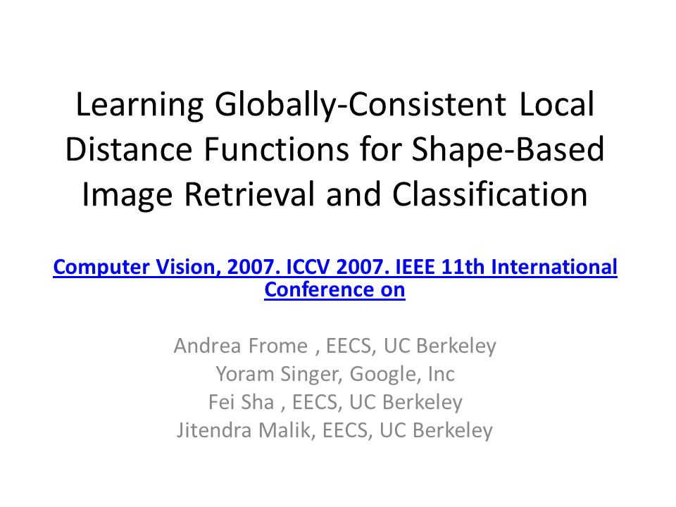 Learning Globally-Consistent Local Distance Functions for Shape-Based Image Retrieval and Classification Computer Vision, 2007. ICCV 2007. IEEE 11th I