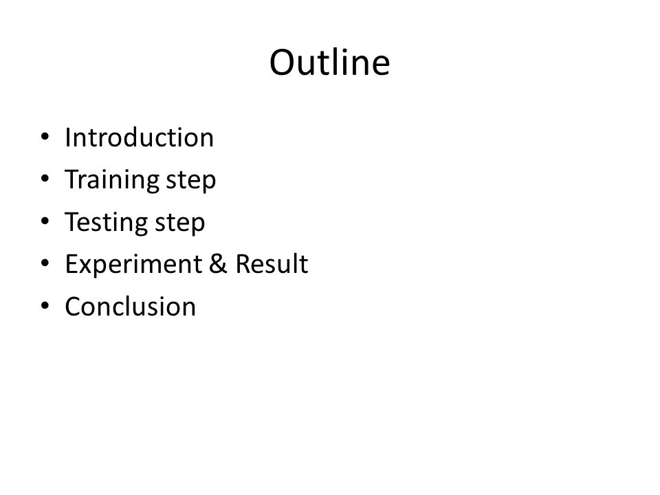 Outline Introduction Training step Testing step Experiment & Result Conclusion