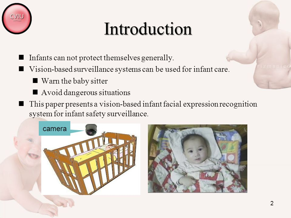 2 Introduction Infants can not protect themselves generally. Vision-based surveillance systems can be used for infant care. Warn the baby sitter Avoid