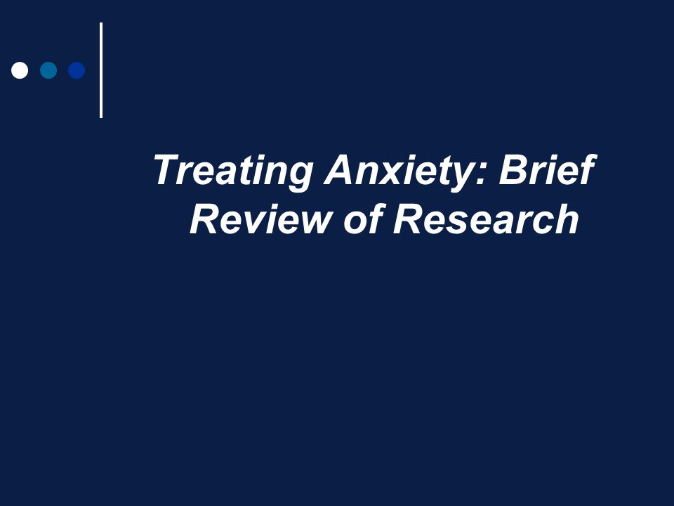 Treating Anxiety: Brief Review of Research