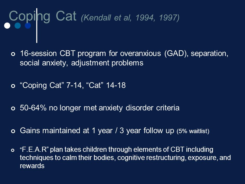 """Coping Cat (Kendall et al, 1994, 1997) 16-session CBT program for overanxious (GAD), separation, social anxiety, adjustment problems """"Coping Cat"""" 7-14"""