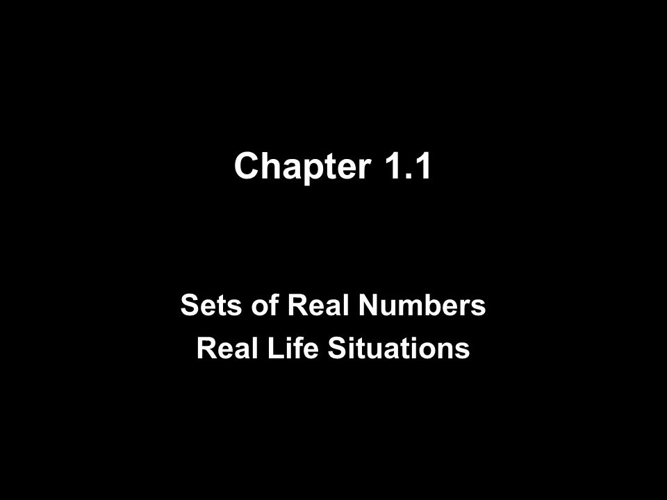 Chapter 1.1 Sets of Real Numbers Real Life Situations