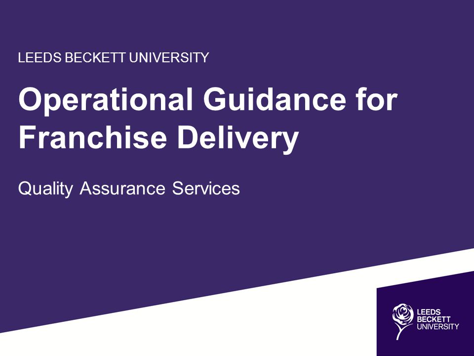 LEEDS BECKETT UNIVERSITY Operational Guidance for Franchise Delivery Quality Assurance Services