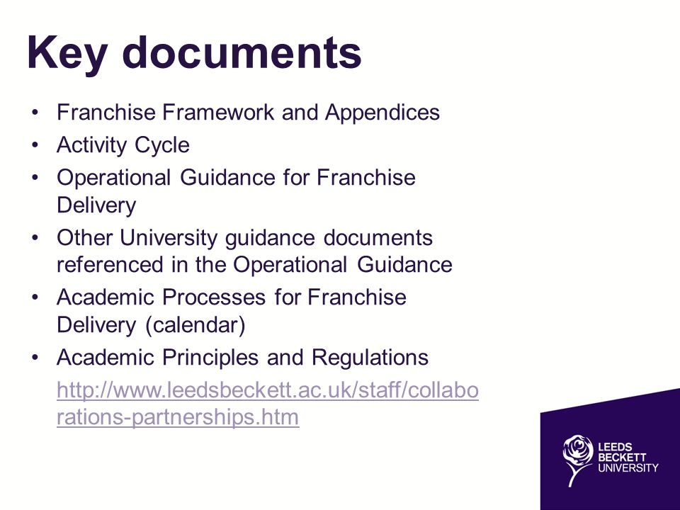 Development of Operational Guidance for Franchise Delivery 'How to' for partners and internal staff Operationalise the requirements of the Framework Ongoing review with a view to annual update Comparable student experience Equivalency of QA process Franchise-specific templates Consistency of practice across partners