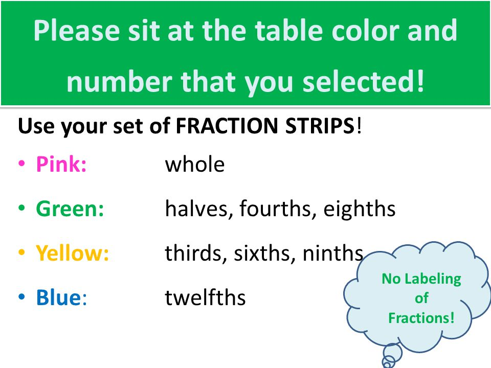 Please sit at the table color and number that you selected.