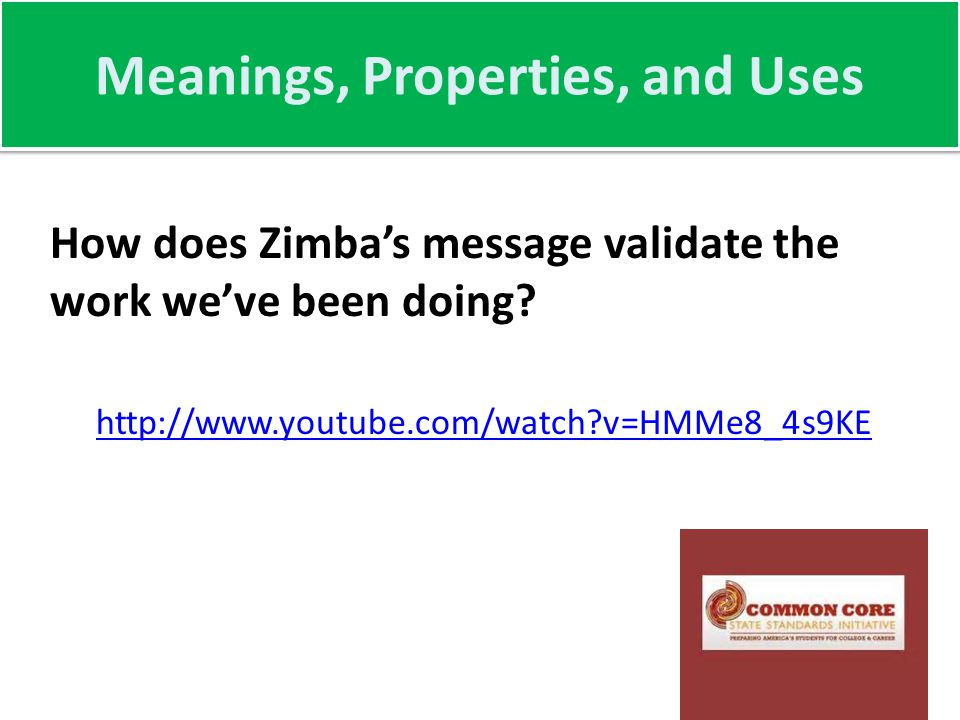 Meanings, Properties, and Uses How does Zimba's message validate the work we've been doing.
