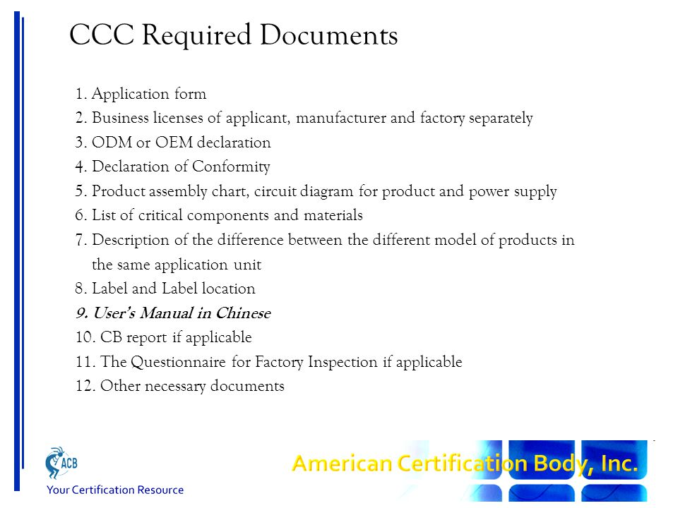 CCC Required Documents 1. Application form 2. Business licenses of applicant, manufacturer and factory separately 3. ODM or OEM declaration 4. Declara